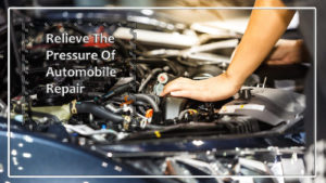 Superior Ways To Relieve The Pressure Of Automobile Repair